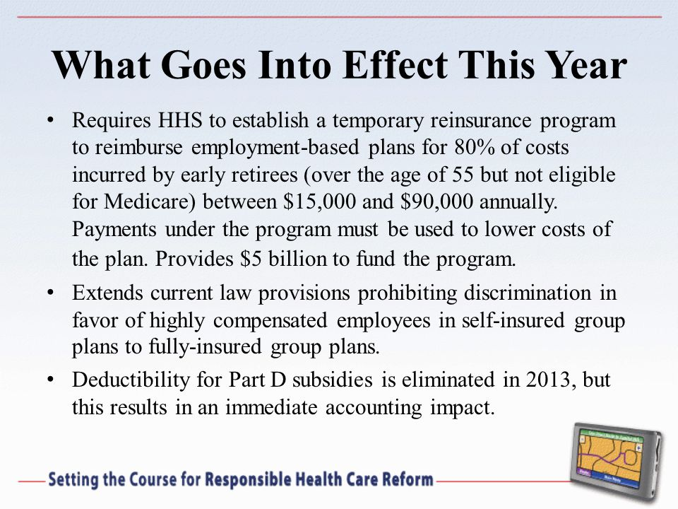 What Goes Into Effect This Year Requires HHS to establish a temporary reinsurance program to reimburse employment-based plans for 80% of costs incurred by early retirees (over the age of 55 but not eligible for Medicare) between $15,000 and $90,000 annually.