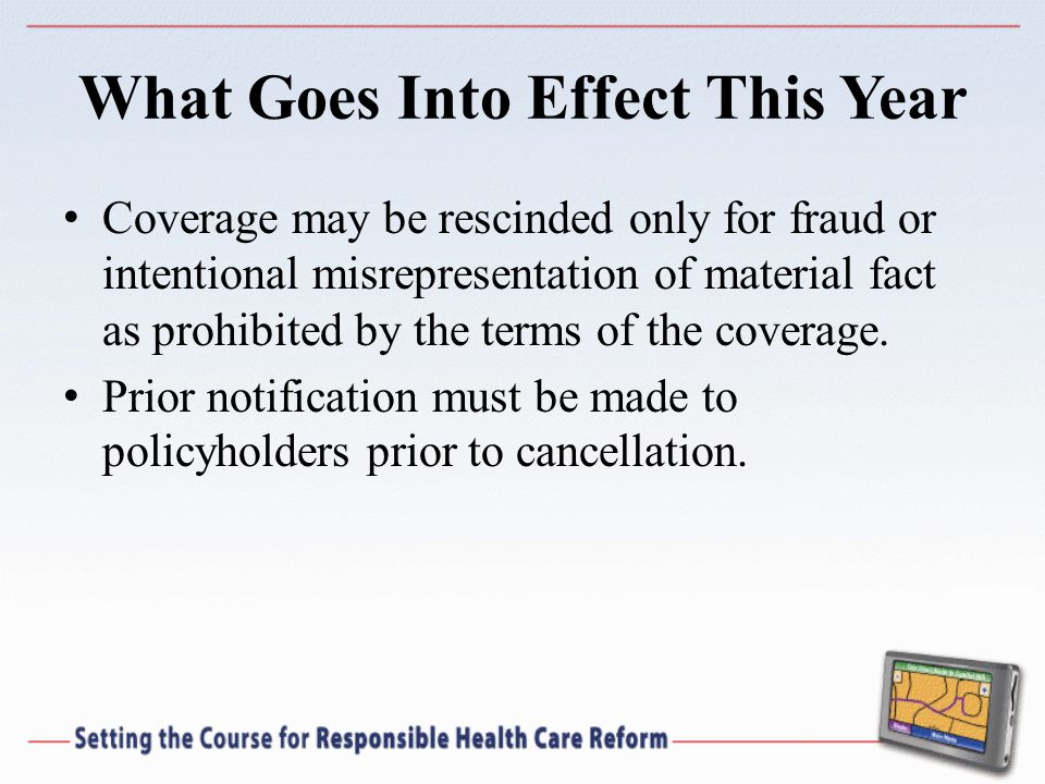 What Goes Into Effect This Year Coverage may be rescinded only for fraud or intentional misrepresentation of material fact as prohibited by the terms of the coverage.