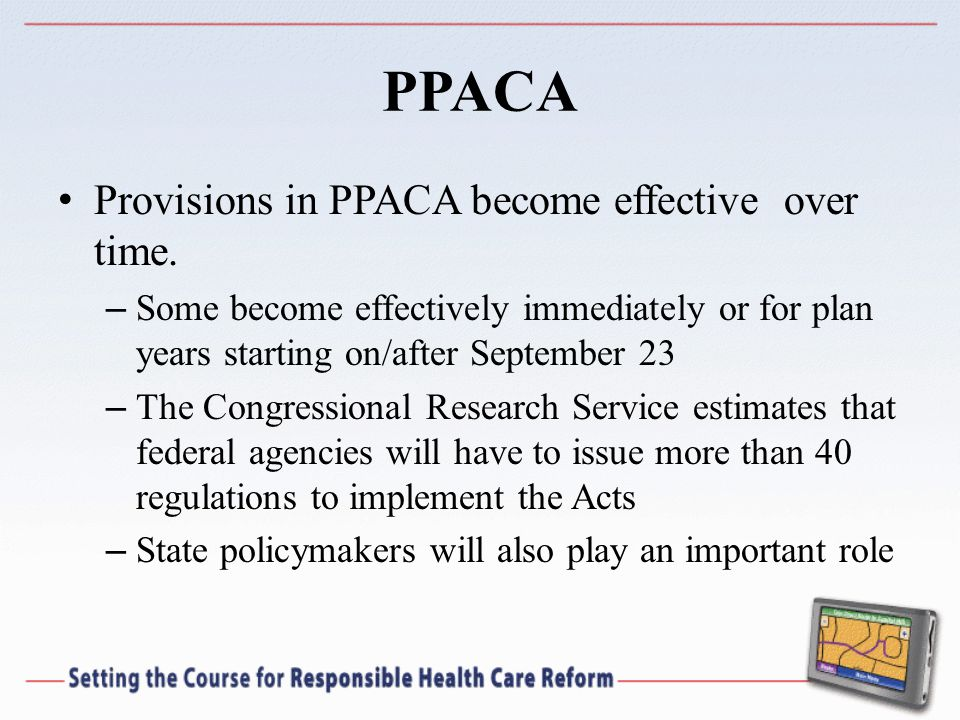 PPACA Provisions in PPACA become effective over time.