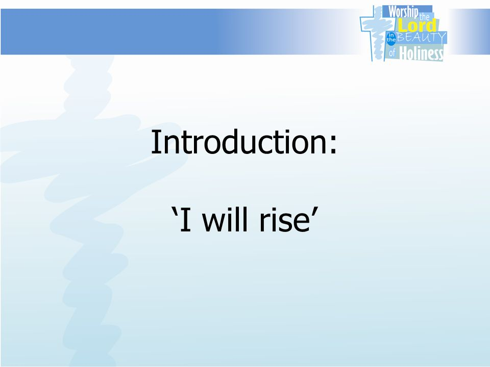 Introduction: I will rise