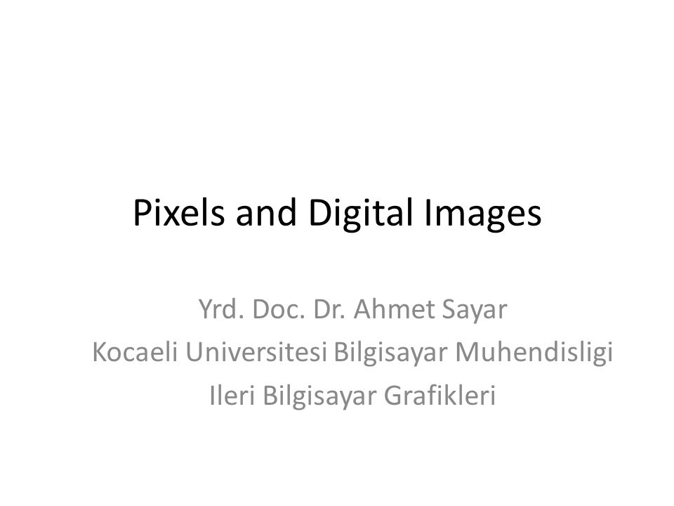 Pixels and Digital Images Yrd. Doc. Dr.