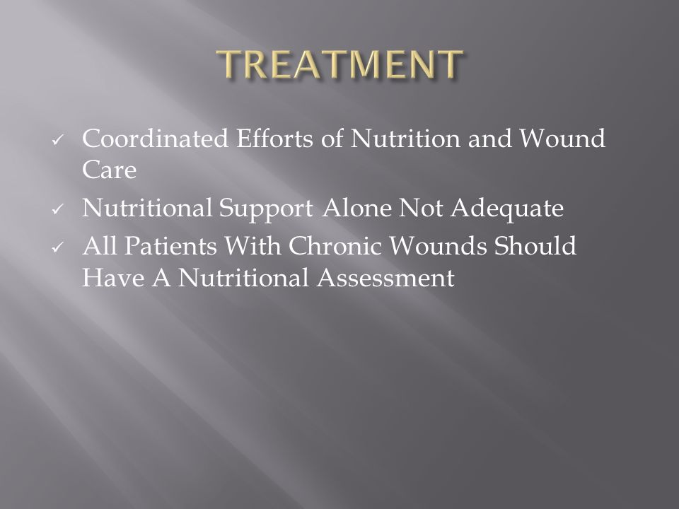 Coordinated Efforts of Nutrition and Wound Care Nutritional Support Alone Not Adequate All Patients With Chronic Wounds Should Have A Nutritional Asse