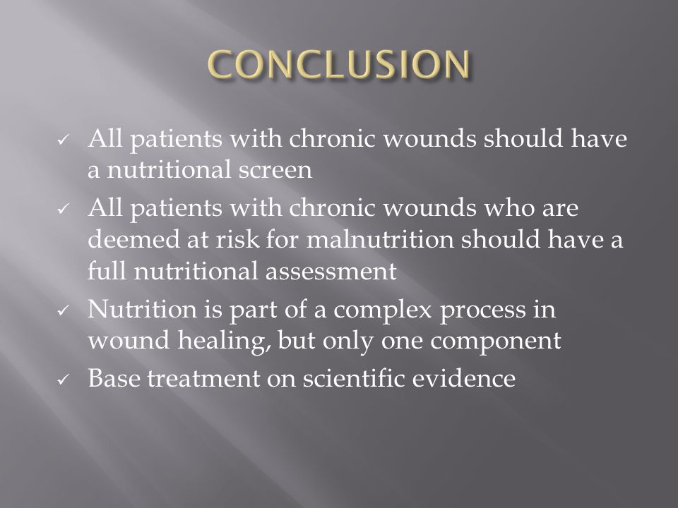 All patients with chronic wounds should have a nutritional screen All patients with chronic wounds who are deemed at risk for malnutrition should have