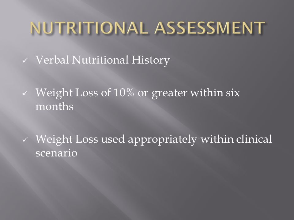 Verbal Nutritional History Weight Loss of 10% or greater within six months Weight Loss used appropriately within clinical scenario
