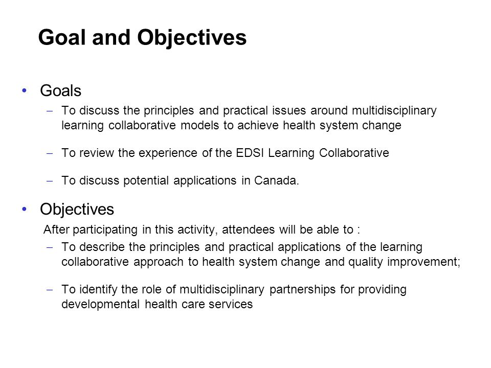 Goal and Objectives Goals To discuss the principles and practical issues around multidisciplinary learning collaborative models to achieve health syst