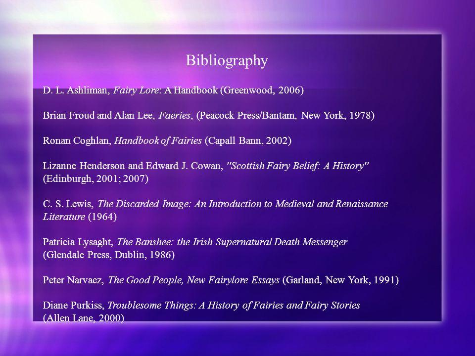 Bibliography D. L. Ashliman, Fairy Lore: A Handbook (Greenwood, 2006) Brian Froud and Alan Lee, Faeries, (Peacock Press/Bantam, New York, 1978) Ronan
