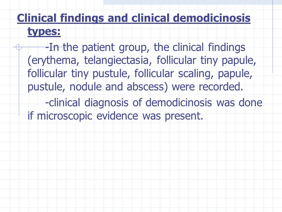 Clinical findings and clinical demodicinosis types: -In the patient group, the clinical findings (erythema, telangiectasia, follicular tiny papule, fo