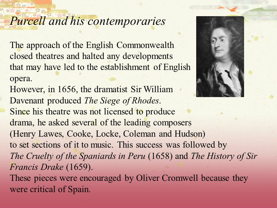 Purcell and his contemporaries The approach of the English Commonwealth closed theatres and halted any developments that may have led to the establish