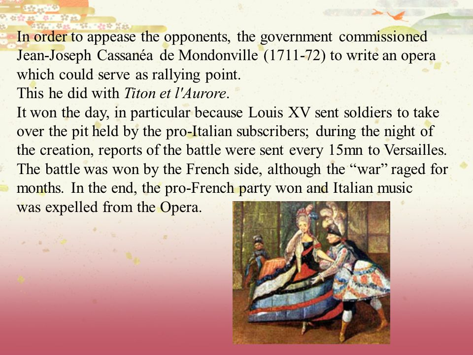 In order to appease the opponents, the government commissioned Jean-Joseph Cassanéa de Mondonville (1711-72) to write an opera which could serve as ra