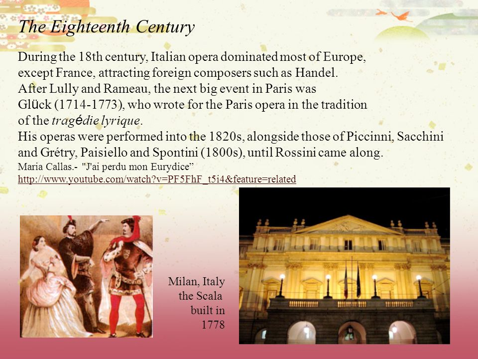 The Eighteenth Century During the 18th century, Italian opera dominated most of Europe, except France, attracting foreign composers such as Handel. Af