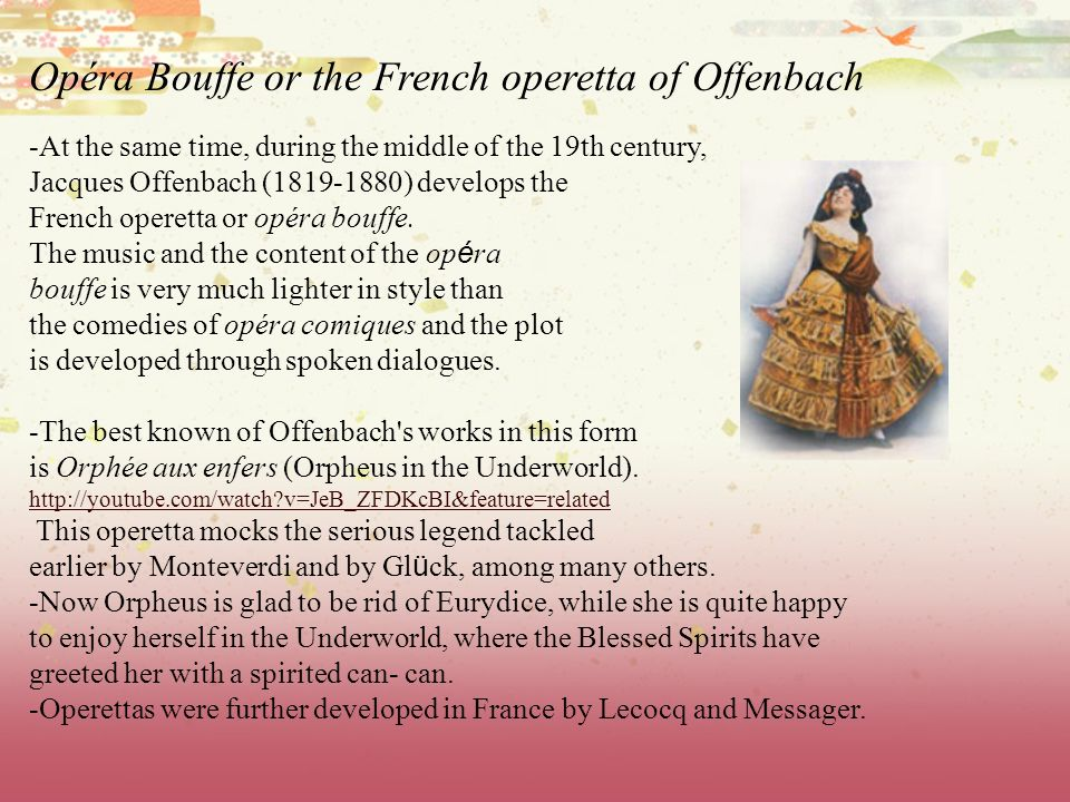Opéra Bouffe or the French operetta of Offenbach -At the same time, during the middle of the 19th century, Jacques Offenbach (1819-1880) develops the