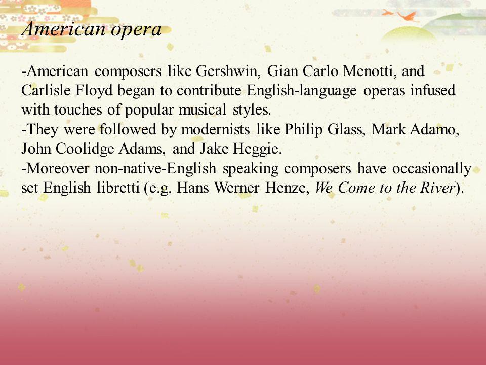 American opera -American composers like Gershwin, Gian Carlo Menotti, and Carlisle Floyd began to contribute English-language operas infused with touc