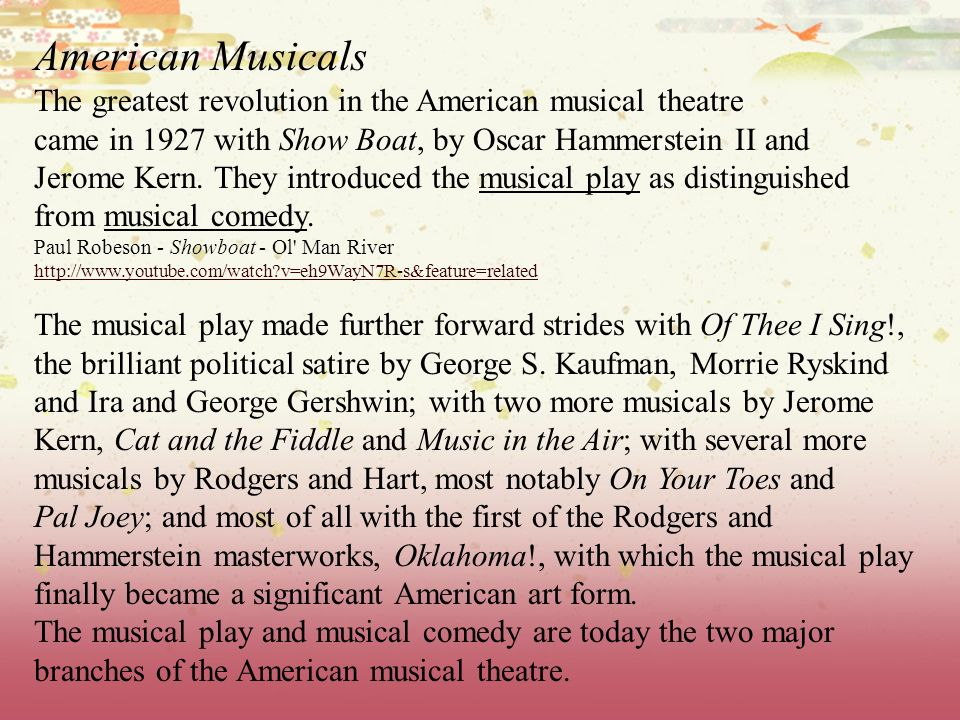 American Musicals The greatest revolution in the American musical theatre came in 1927 with Show Boat, by Oscar Hammerstein II and Jerome Kern. They i