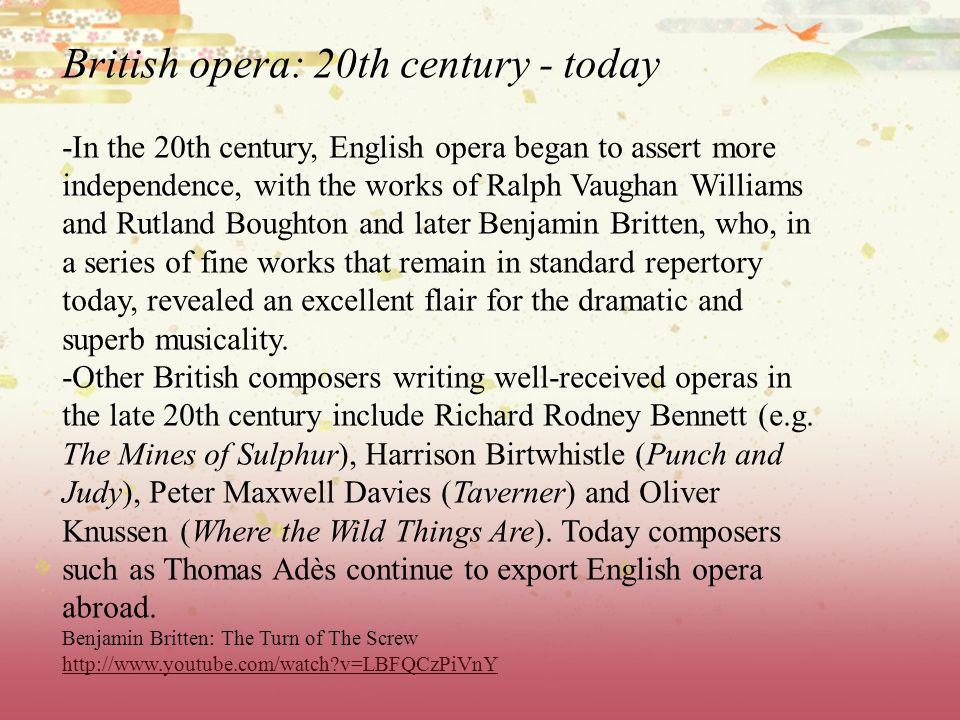 British opera: 20th century - today -In the 20th century, English opera began to assert more independence, with the works of Ralph Vaughan Williams an