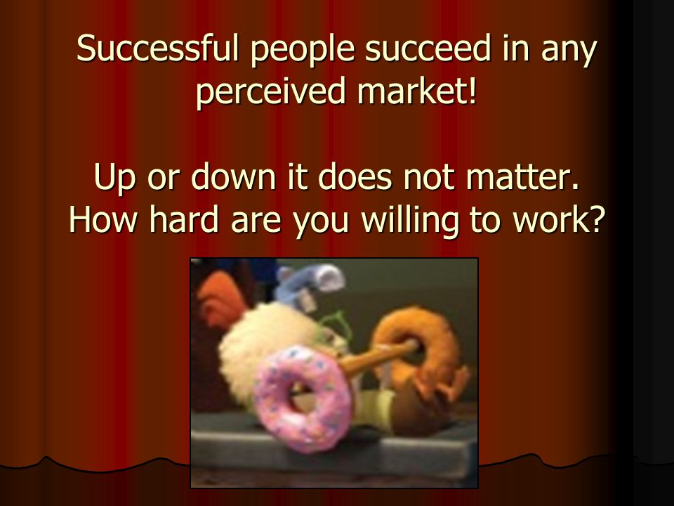 Successful people succeed in any perceived market.