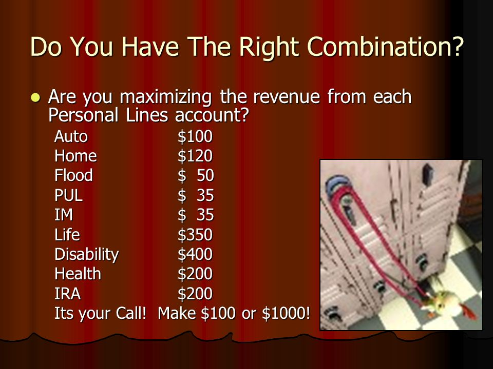 Do You Have The Right Combination? Are you maximizing the revenue from each Personal Lines account? Are you maximizing the revenue from each Personal