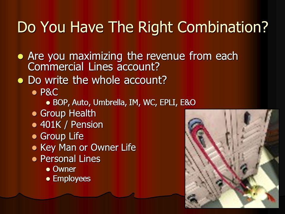 Do You Have The Right Combination? Are you maximizing the revenue from each Commercial Lines account? Are you maximizing the revenue from each Commerc