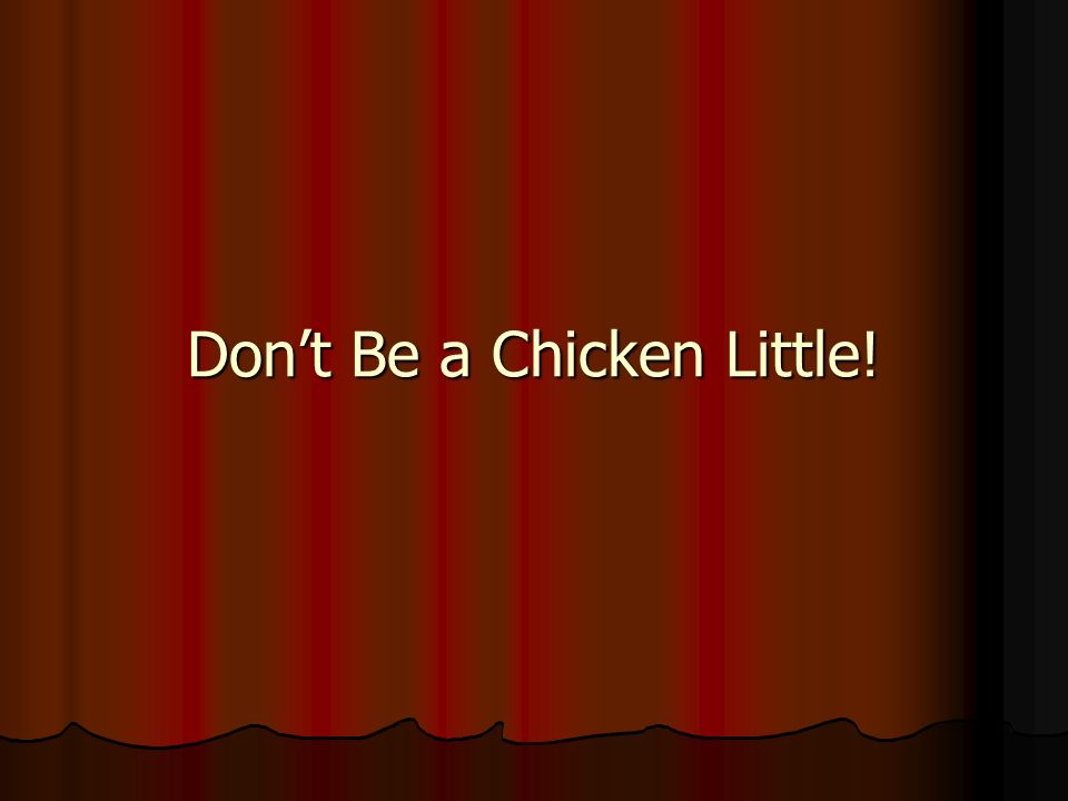 Dont Be a Chicken Little!