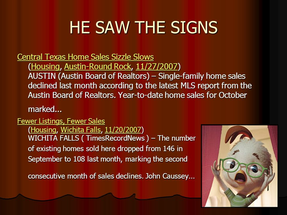 HE SAW THE SIGNS Central Texas Home Sales Sizzle Slows Central Texas Home Sales Sizzle Slows (Housing, Austin-Round Rock, 11/27/2007) AUSTIN (Austin Board of Realtors) – Single-family home sales declined last month according to the latest MLS report from the Austin Board of Realtors.