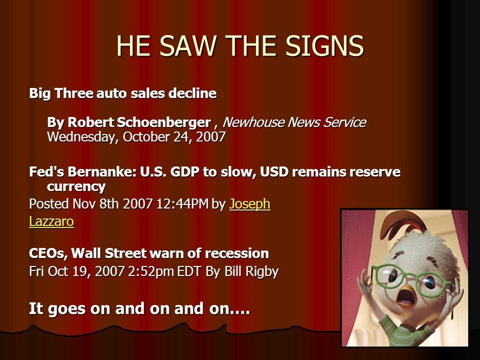 HE SAW THE SIGNS Big Three auto sales decline By Robert Schoenberger, Newhouse News Service Wednesday, October 24, 2007 Fed's Bernanke: U.S. GDP to sl