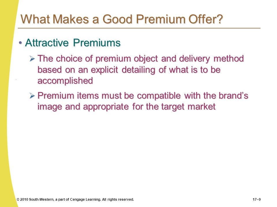 © 2010 South-Western, a part of Cengage Learning. All rights reserved.17–9 What Makes a Good Premium Offer? Attractive PremiumsAttractive Premiums The