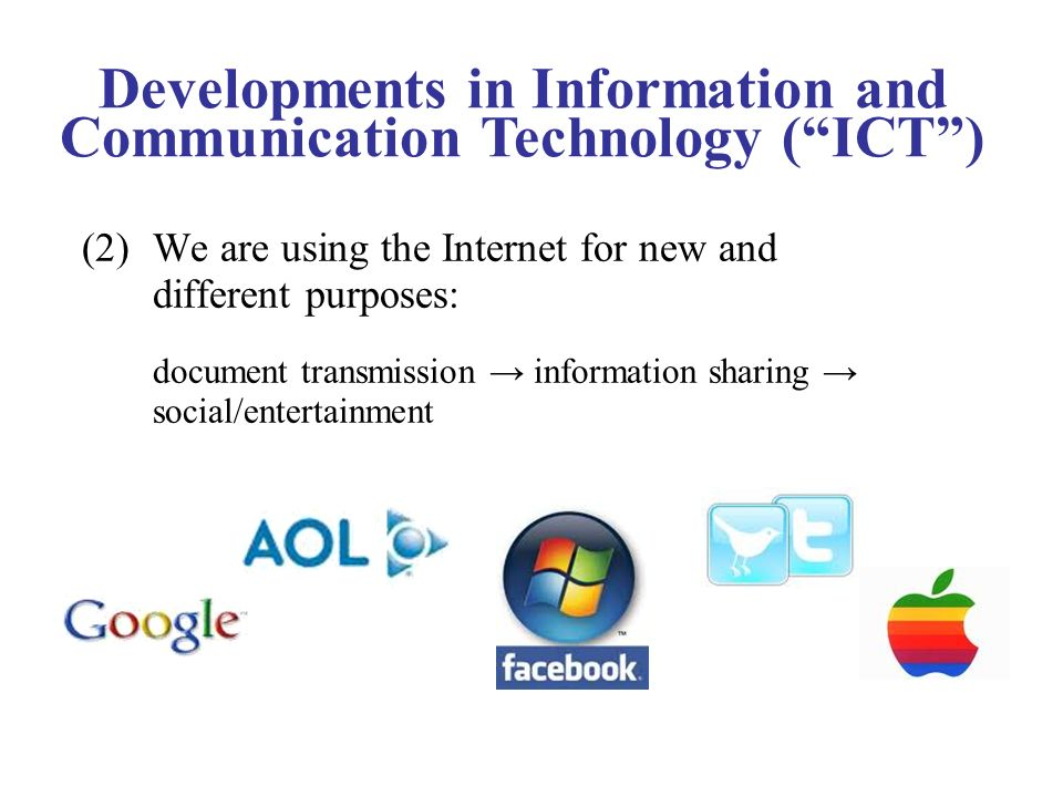 (2)We are using the Internet for new and different purposes: document transmission information sharing social/entertainment Developments in Information and Communication Technology (ICT)
