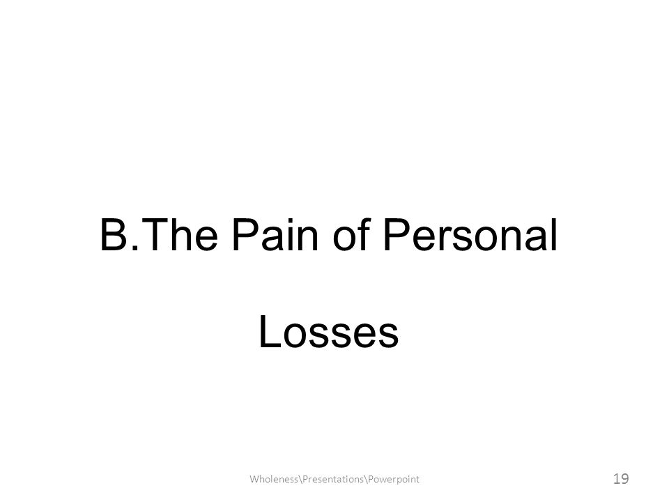 B.The Pain of Personal Losses Wholeness\Presentations\Powerpoint 19
