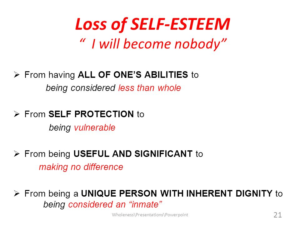 Loss of SELF-ESTEEM I will become nobody From having ALL OF ONES ABILITIES to being considered less than whole From SELF PROTECTION to being vulnerabl