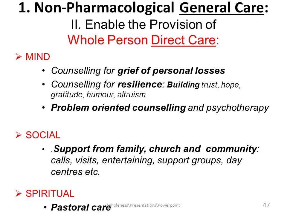 1. Non-Pharmacological General Care: II. Enable the Provision of Whole Person Direct Care: MIND Counselling for grief of personal losses Counselling f