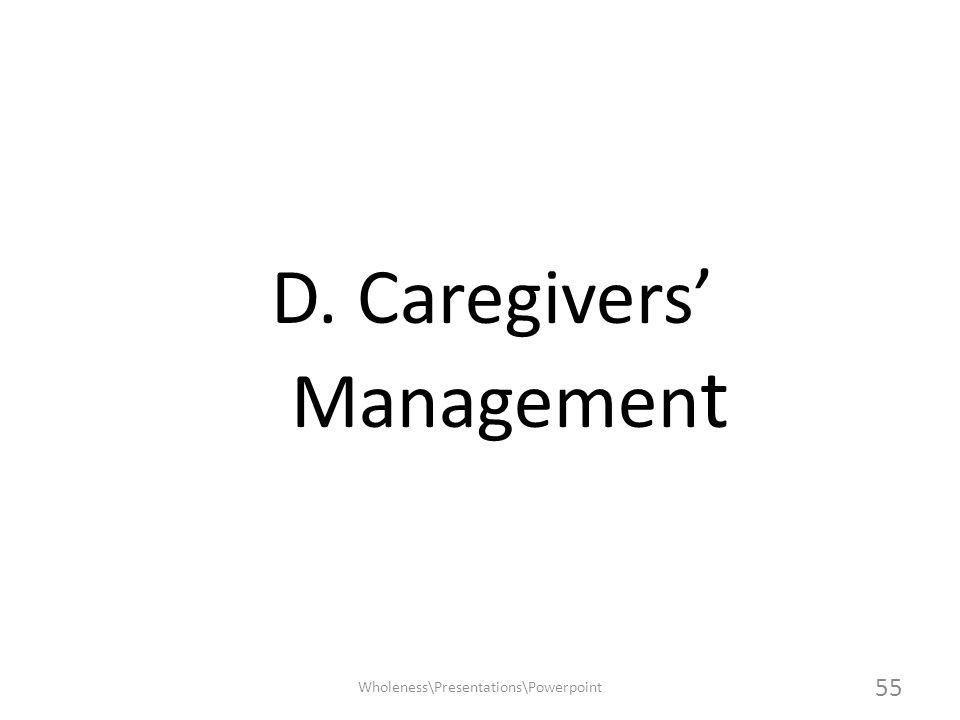 D. Caregivers Managemen t Wholeness\Presentations\Powerpoint 55