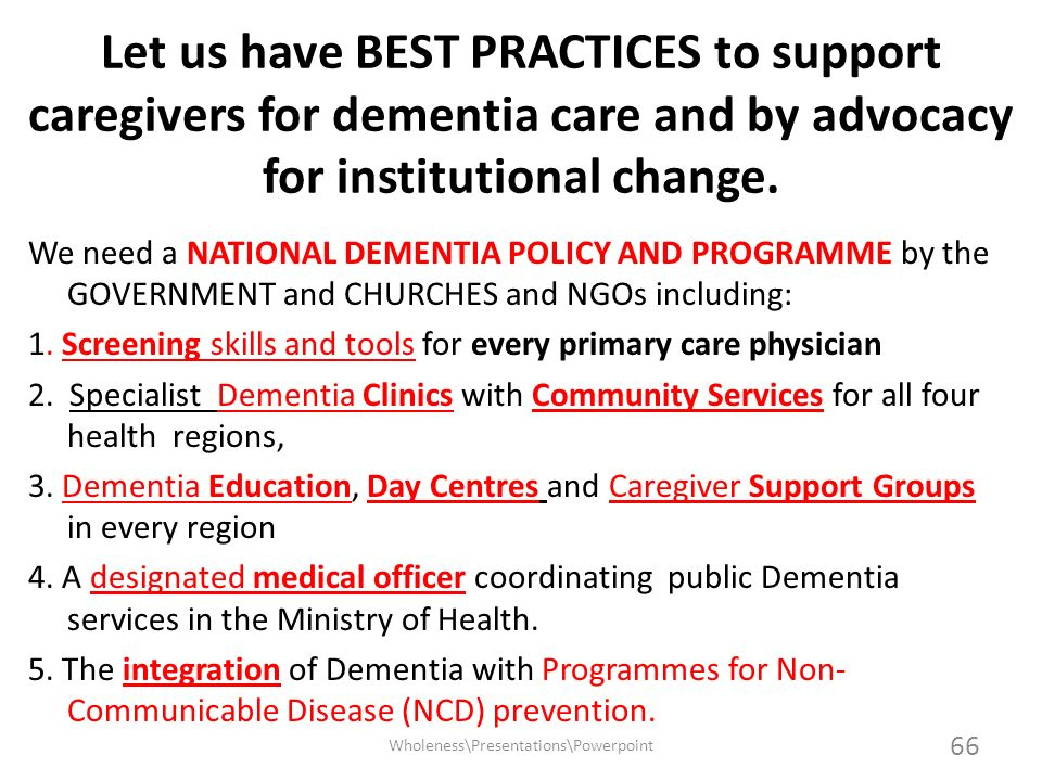 Let us have BEST PRACTICES to support caregivers for dementia care and by advocacy for institutional change. We need a NATIONAL DEMENTIA POLICY AND PR