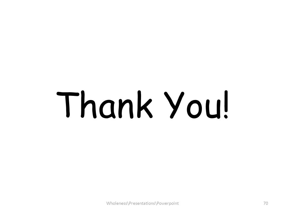 Thank You! 70Wholeness\Presentations\Powerpoint