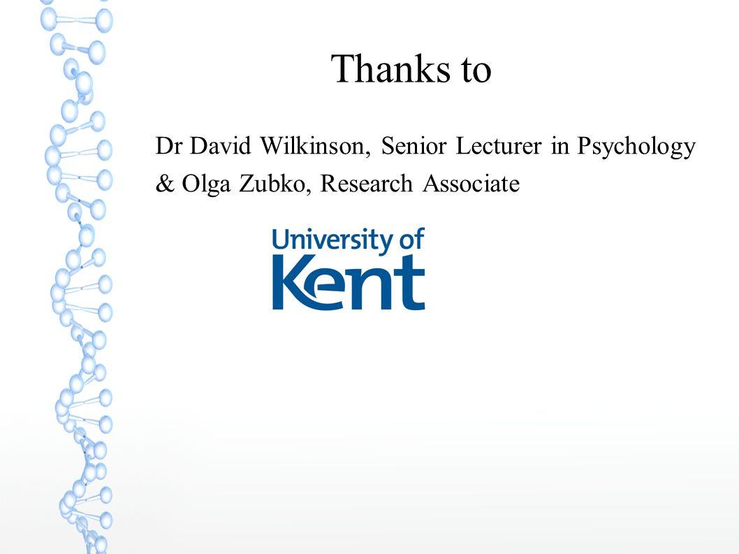 Thanks to Dr David Wilkinson, Senior Lecturer in Psychology & Olga Zubko, Research Associate