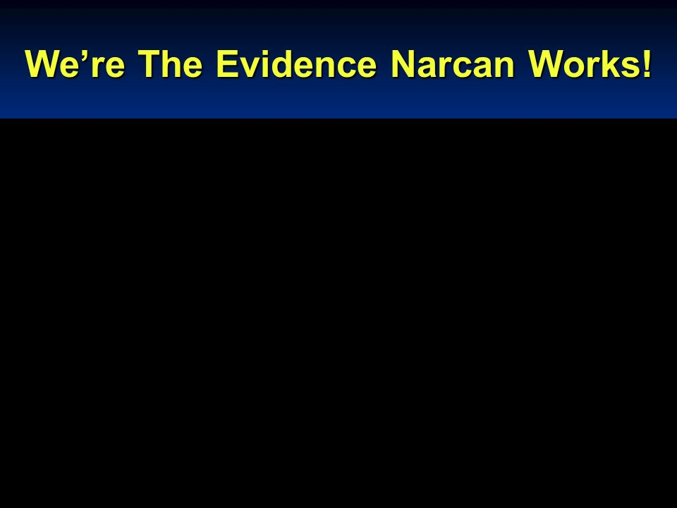 Were The Evidence Narcan Works!