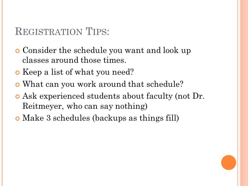 R EGISTRATION T IPS : Consider the schedule you want and look up classes around those times.