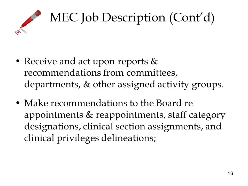 16 MEC Job Description (Contd) Receive and act upon reports & recommendations from committees, departments, & other assigned activity groups. Make rec
