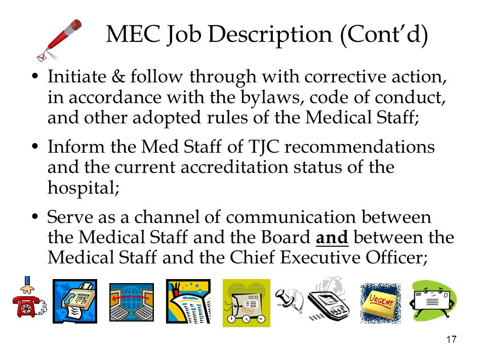 17 MEC Job Description (Contd) Initiate & follow through with corrective action, in accordance with the bylaws, code of conduct, and other adopted rul
