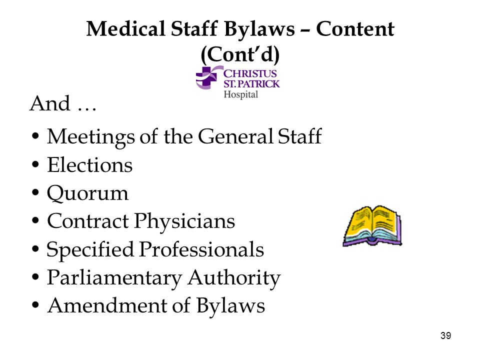 39 Medical Staff Bylaws – Content (Contd) And … Meetings of the General Staff Elections Quorum Contract Physicians Specified Professionals Parliamentary Authority Amendment of Bylaws
