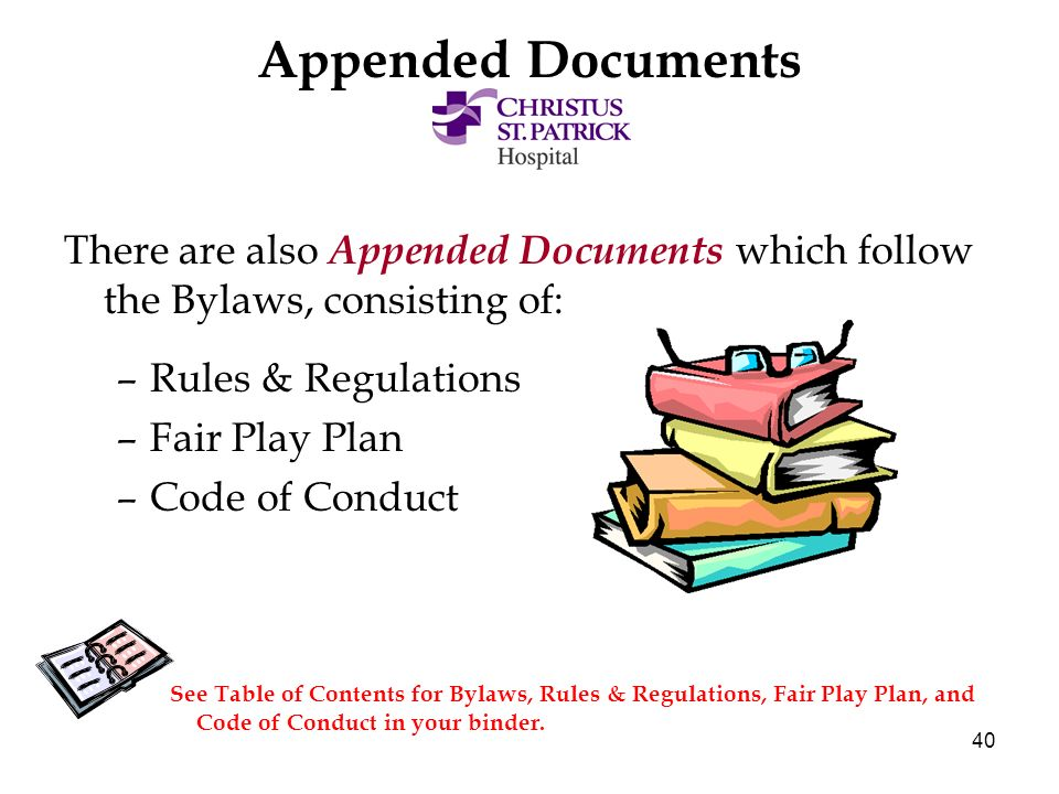 40 Appended Documents There are also Appended Documents which follow the Bylaws, consisting of: –Rules & Regulations –Fair Play Plan –Code of Conduct See Table of Contents for Bylaws, Rules & Regulations, Fair Play Plan, and Code of Conduct in your binder.