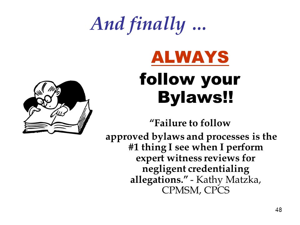 48 And finally … ALWAYS follow your Bylaws!.