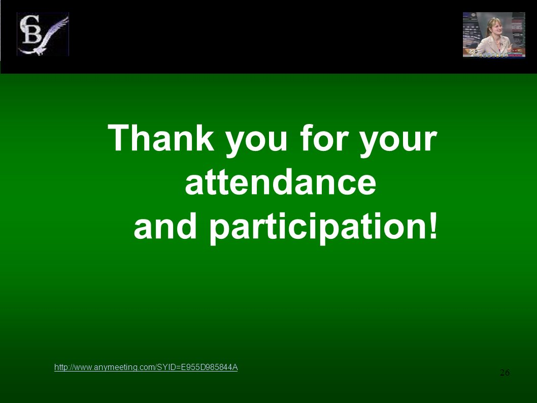 26 Thank you for your attendance and participation! http://www.anymeeting.com/SYID=E955D985844A