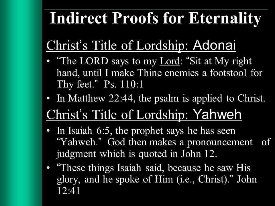 Indirect Proofs for Eternality Christs Title of Lordship: Adonai The LORD says to my Lord: Sit at My right hand, until I make Thine enemies a footstoo