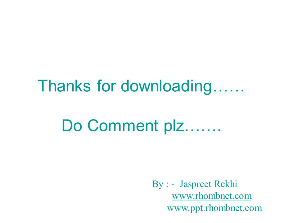 Thanks for downloading…… Do Comment plz……. By : - Jaspreet Rekhi www.rhombnet.com www.ppt.rhombnet.com