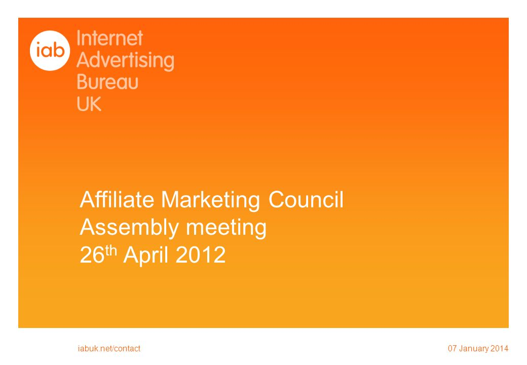 Affiliate Marketing Council Assembly meeting 26 th April January 2014 iabuk.net/contact