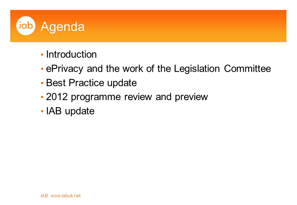 IAB:   Agenda Introduction ePrivacy and the work of the Legislation Committee Best Practice update 2012 programme review and preview IAB update