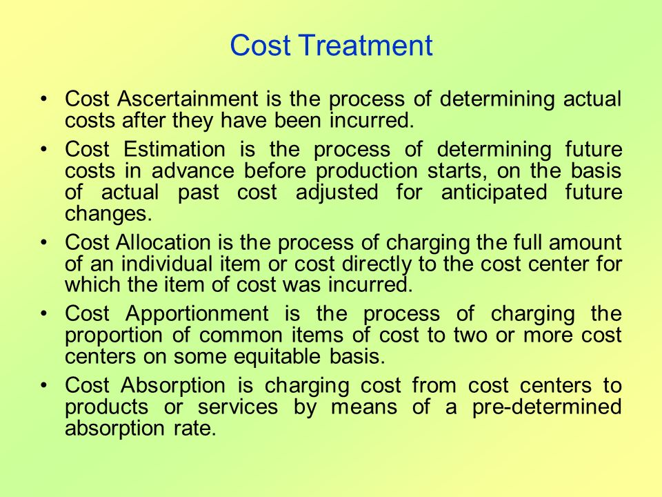 Cost Treatment Cost Ascertainment is the process of determining actual costs after they have been incurred. Cost Estimation is the process of determin