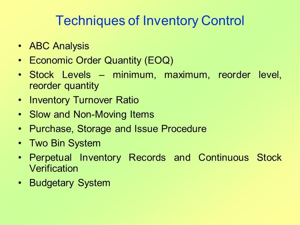 Techniques of Inventory Control ABC Analysis Economic Order Quantity (EOQ) Stock Levels – minimum, maximum, reorder level, reorder quantity Inventory