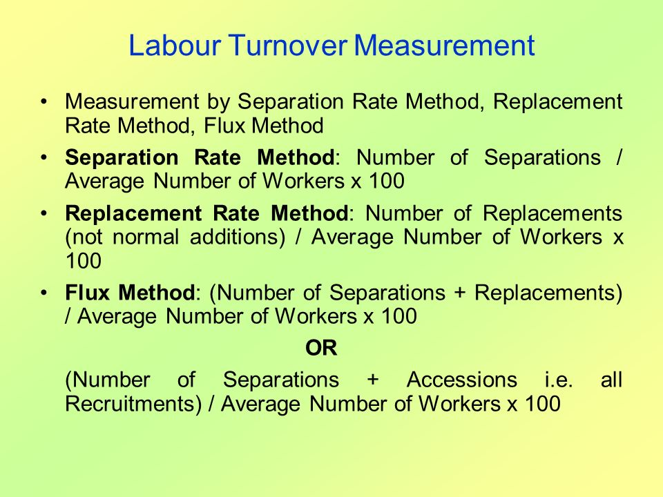 Labour Turnover Measurement Measurement by Separation Rate Method, Replacement Rate Method, Flux Method Separation Rate Method: Number of Separations