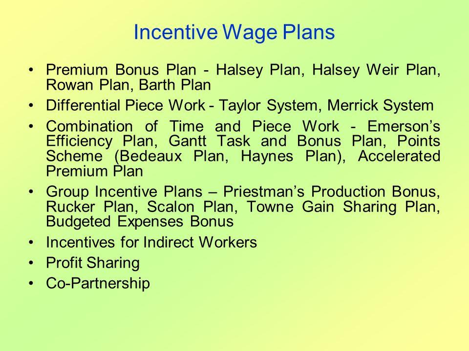 Incentive Wage Plans Premium Bonus Plan - Halsey Plan, Halsey Weir Plan, Rowan Plan, Barth Plan Differential Piece Work - Taylor System, Merrick Syste