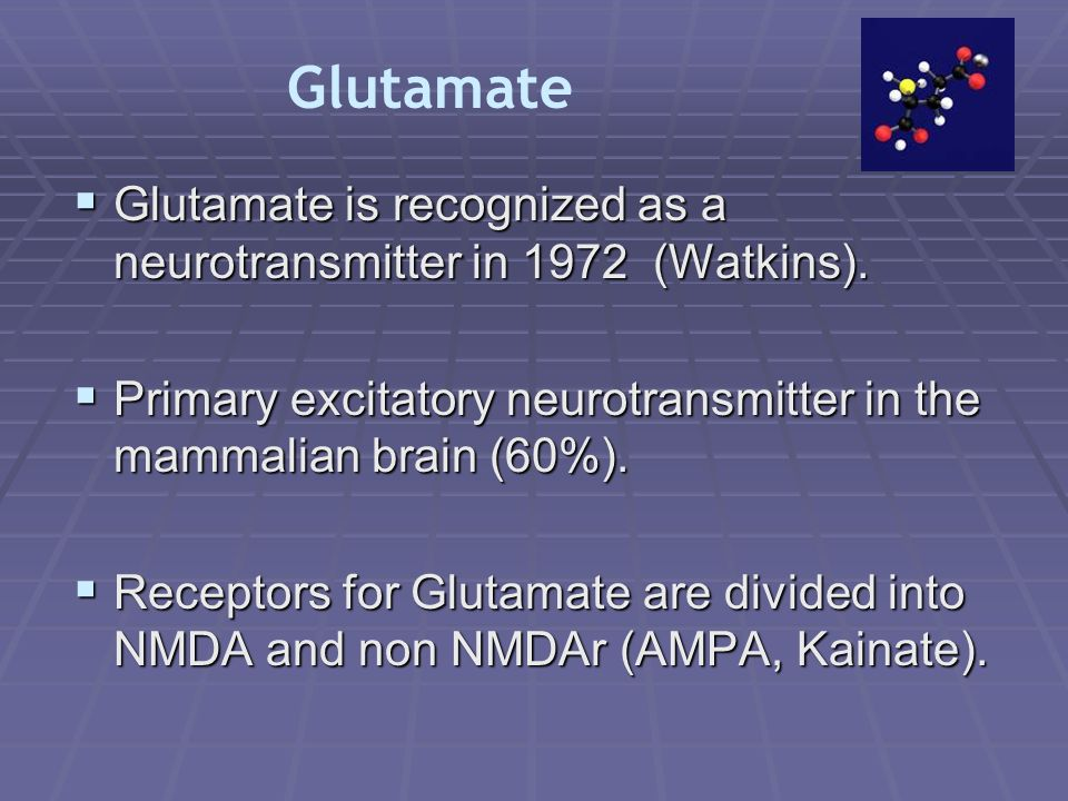 Glutamate is recognized as a neurotransmitter in 1972 (Watkins).